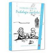 Introducere In psihologia copilului. Colectia Psihologul expert