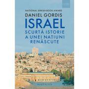 Israel. Scurtă istorie a unei națiuni renăscute