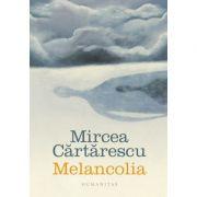 Melancolia - Mircea Cartarescu