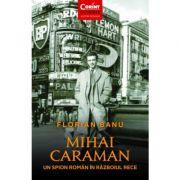Mihai Caraman, un spion roman in Razboiul Rece