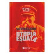 Sovietland - utopia esuata - Antoaneta Olteanu