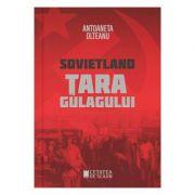 Sovietland. Tara gulagului - Antoaneta Olteanu