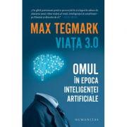 Viata 3. 0 - Omul in epoca inteligentei artificiale - Max Tegmark