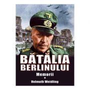 Batalia Berlinului. Memorii (Helmuth Weidling)