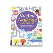 Cartea de activitati pentru copii mici. Diferente, careuri si alte jocuri amuzante