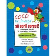 Coco te invata sa scrii corect - Culegere de exercitii de ortografie si punctuatie pentru clasa a IV-a -Claudia Stupineanu
