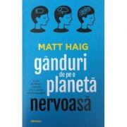 Ganduri de pe o planeta nervoasa - Matt Haig