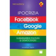 Ipocrizia Facebook, Google, Amazon. Subminarea culturii și democrației