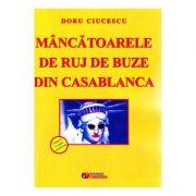 Mancatoarele de ruj de buze din Casablanca - Doru Ciucescu