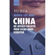 Mânia lui Mao - China de astăzi văzută prin ochii unui scriitor