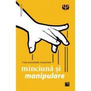 Minciună și manipulare - Yves-Alexandre Thalmann