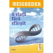 O viata fara sfarsit - Frederic Beigbeder