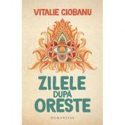 Zilele dupa Oreste - Vitalie Ciobanu