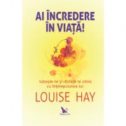 Ai încredere în viața - Louise Hay