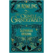 Crimele lui Grindelwald (Scenariul original). Seria Animale fantastice Vol. 2 - J. K. Rowling