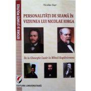 Personalitati de seama in viziunea lui Nicolae Iorga