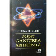 Despre gandirea arhetipala - Elvira Iliescu
