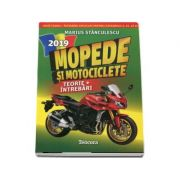Mopede si Motociclete 2019. Teorie si Intrebari, explicate pentru categoriile A, A1, A2 si AM - Marius Stanculescu