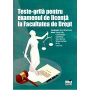 Teste-grila pentru examenul de licenta la facultatea de drept - Elena-Mihaela Fodor