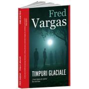 Timpuri glaciale - Fred Vargas