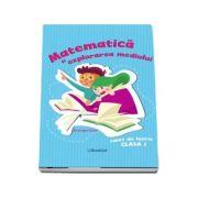 Matematica si explorarea mediului. Caiet de lucru clasa I (Albastru) - Gheorghe Roset