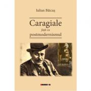 Caragiale fata cu postmodernismul - Iulian Baicus