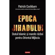 Epoca jihadului. Statul Islamic și marele război pentru Orientul Mijlociu