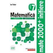 Matematică. Algebră, geometrie. Caiet de lucru. Clasa a VII-a. Inițiere. Partea I - Ion Tudor