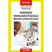 Intervenții psihologice în școală. Manualul consilierului școlar - Violeta Enea