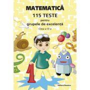 Matematica, 115 teste pentru grupele de excelenta - Clasa a IV-a