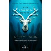 Asta e povestea noastra - Ashley Elston