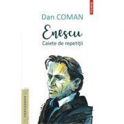 Enescu. Caiete de repetiții - Dan Coman