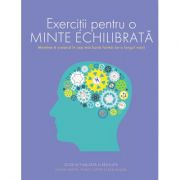 Exercitii pentru o minte echilibrata - Ginny Smith, Philip Carter