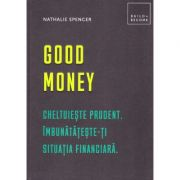 Good money. Cheltuieste prudent. Imbunatateste-ti situatia financiara - Nathalie Spencer