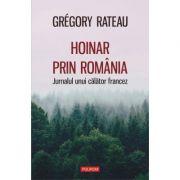 Hoinar prin România. Jurnalul unui călător francez - Gregory Rateau