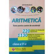 Aritmetica, teme pentru centre de excelenta, clasa a V-a - 220 modele de probleme rezolvate. 1130 probleme semnificative pentru olimpiade, concursuri si centre de excelenta - Artur Balauca