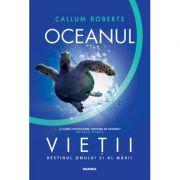 Oceanul vietii. Destinul omului si al marii - Callum Roberts