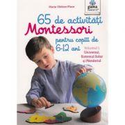 65 de activitati Montessori pentru copiii de 6-12 ani, volumul 1 - Universul, Sistemul Solar si Pamantul - Marie-Helene Place