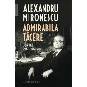Admirabila tăcere - Jurnal 1968-1969 - Alexandru Mironescu