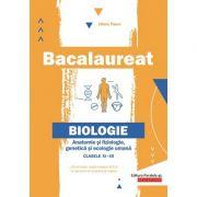Bacalaureat. Anatomie și fiziologie, genetică și ecologie umană. Clasele XI-XII - Liliana Pasca