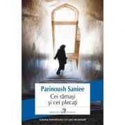 Cei rămasi si cei plecati - Parinoush Saniee