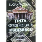 Tinta, conturile secrete ale lui Ceausescu (2 vol) - Lucian Vaceanu