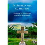 Intalnirea mea cu Hristos - Interviuri cu occidentali convertiti la Ortodoxie