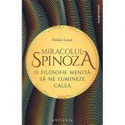 Miracolul Spinoza. O filosofie care să ne lumineze calea - Frederic Lenoir