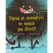 Până și monștrii se spală pe dinți - Jessica Martinello