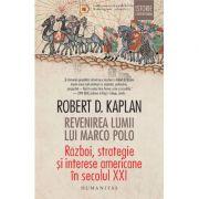 Revenirea lumii lui Marco Polo - Robert D. Kaplan