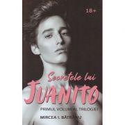 Secretele lui Juanito, volumul 1 - Mircea I. Batranu
