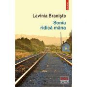 Sonia ridică mâna - Lavinia Braniște