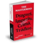 The Mastermind - Droguri. Imperiu. Crimă. Trădare. Incredibila vânătoare a celui mai prolific infractor high tech