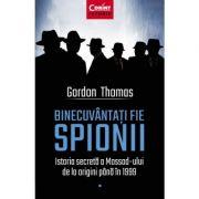 Binecuvântați fie spionii. Istoria secretă a Mossad-ului de la origini până în 1999 - Gordon Thomas